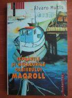 Anticariat: Alvaro Mutis - Ispravile si necazurile gabierului Maqroll