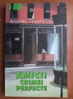 Anticariat: Andres Trapiello - Amicii crimei perfecte