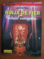 Ashida Kim - Ninja de fier. Tehnici energetice