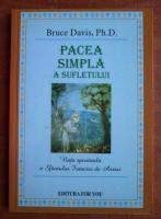Anticariat: Bruce Davis - Pacea simpla a sufletului. Viata spirituala a Sfantului Francisc de Assisi