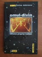 Anticariat: Cristina Dobrescu - Omul divin, odiseea propriei inaltari