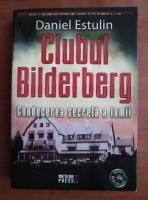 Anticariat: Daniel Estulin - Clubul Bilderberg. Conducerea secreta a lumii