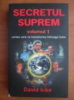 Anticariat: David Icke - Secretul suprem. Cartea care va transforma intreaga lume (volumul 1)