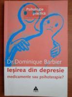 Dr. Dominiue Barbier - Iesirea din depresie. Medicamente sau psihoterapie?