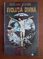 Edouard Schure - Evolutia divina