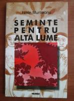 Anticariat: Florin Munteanu - Seminte pentru alta lume
