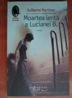 Anticariat: Guillermo Martinez - Moartea lenta a Lucianei B.