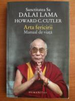 Anticariat: Howard C. Cutler - Sanctitatea sa Dalai Lama. Arta fericirii. Manual de viata
