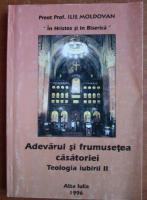 Anticariat: Ilie Moldovan - Teologia iubirii, vol 2. Adevarul si frumusetea casatoriei