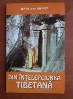 Karl Von Meyer - Din intelepciunea tibetana