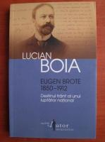 Anticariat: Lucian Boia - Eugen Brote 1850-1912. Destinul frant al unui luptator national