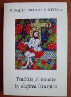 Anticariat: Nicolae D. Necula - Traditie si innoire in slujirea liturgica