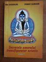 Anticariat: Nik Douglas - Secretele amorului transfigurator extatic (volumul 1)