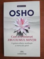 Anticariat: Osho - Cum sa-ti linistesti zbuciumul mintii