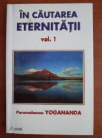 Anticariat: Paramahansa Yogananda - In cautarea eternitatii (volumul 1)