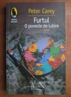 Anticariat: Peter Carey - Furtul. O poveste de iubire