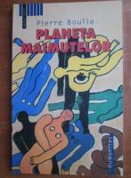 Anticariat: Pierre Boulle - Planeta maimutelor