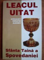 Anticariat: Serafim Alexiev - Leacul uitat. Sfanta Taina a Spovedaniei