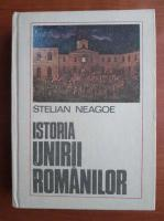 Anticariat: Stelian Neagoe - Istoria unirii romanilor (volumul 1 - De la inceputuri la Cuza Voda)