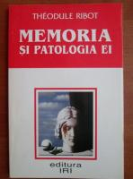 Theodule Ribot - Memoria si patologia ei