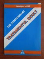 Anticariat: Yog Ramacharaka - Tratamentul ocult