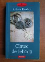 Anticariat: Aldous Huxley - Cantec de lebada