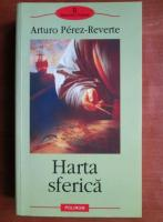 Anticariat: Arturo Perez Reverte - Harta sferica