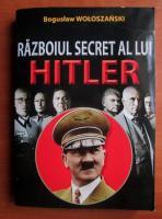 Bogustaw Woloszanski - Razboiul secret al lui Hitler