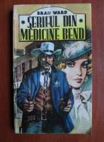 Anticariat: Brad Ward - Seriful din Medicine Bend