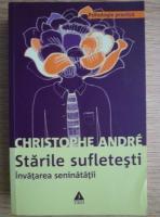 Anticariat: Christophe Andre - Starile sufletesti. Invatarea seninatatii