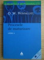 D. W. Winnicott - Opere, volumul 4. Procesele de maturizare