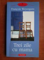 Anticariat: Francois Weyergans - Trei zile cu mama