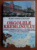 Anticariat: Helene Carrere d`Encausse - Orgoliile Kremlinului. O istorie a imperiului rus de la 1552 pana astazi