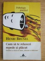 Anticariat: Henri Brunel - Cum sa te relaxezi repede si placut