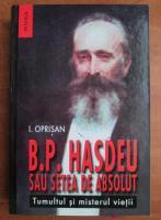Anticariat: I. Oprisan - B. P. Hasdeu sau setea de absolut