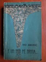 Ivo Andric - E un pod pe drina