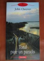 Anticariat: John Cheever - Totul pare un paradis