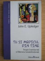 John E. Upledger - Tu si medicul din tine
