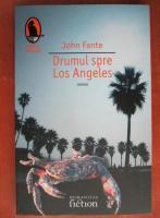 John Fante - Drumul spre Los Angeles