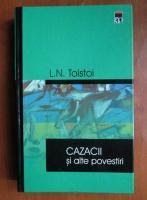 Lev Tolstoi - Cazacii si alte povestiri