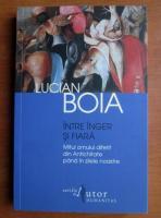 Lucian Boia - Intre inger si fiara. Mitul omului diferit din antichitate pana in zilele noastre
