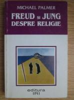 Anticariat: Michael Palmer - Freud si Jung despre religie