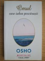 Anticariat: Osho - Omul care iubea pescarusii