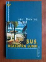 Paul Bowles - Sus, deasupra lumii