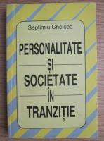 Anticariat: Septimiu Chelcea - Personalitate si societate in tranzitie