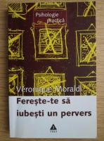 Anticariat: Veronique Moraldi - Fereste-te sa iubesti un pervers