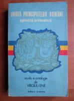 Virgiliu Ene - Unirea principatelor romane oglindita in literatura