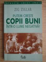 Zig Ziglar - Putem creste copii buni intr-o lume negativa!