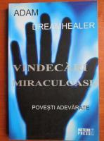 Anticariat: Adam Dreamhealer - Vindecari miraculoase. Povesti adevarate