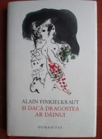 Anticariat: Alain Finkielkraut - Si daca dragostea ar dainui